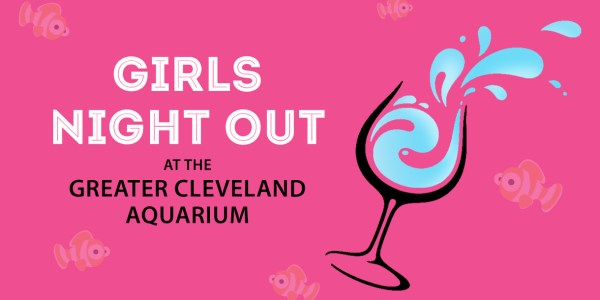 GIRLS NIGHT OUT @ Greater Cleveland Aquarium ON AUGUST 15!!