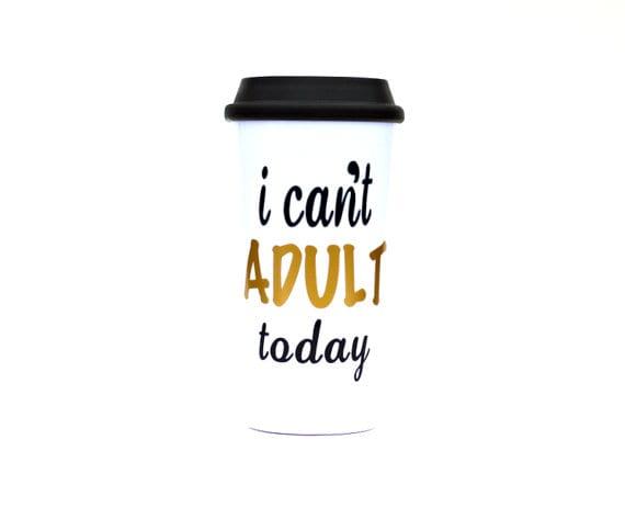 I cant adult today travel mug