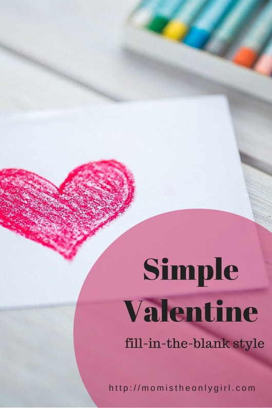Simple fill-in-the-blank Valentine at http://momistheonlygirl.com
