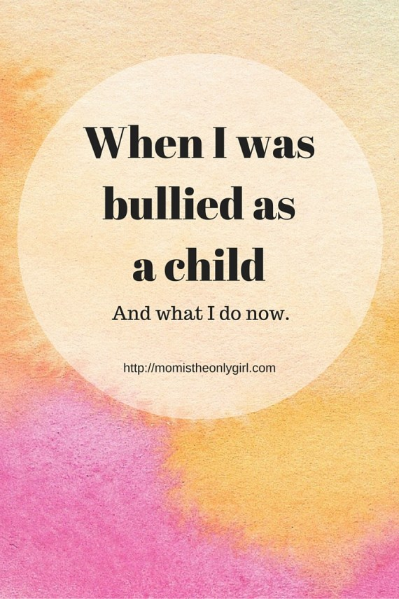 When I was bullied as a child and what I do now so hopefully my kids won't be at https://momistheonlygirl.com
