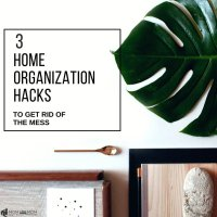 3 Home Organization Hacks to get Rid of the Mess!