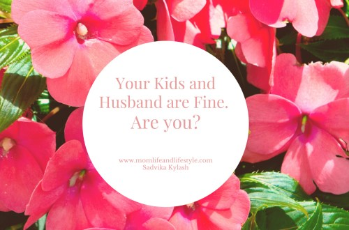Your Kids and Husband are fine. But are you ,mom?