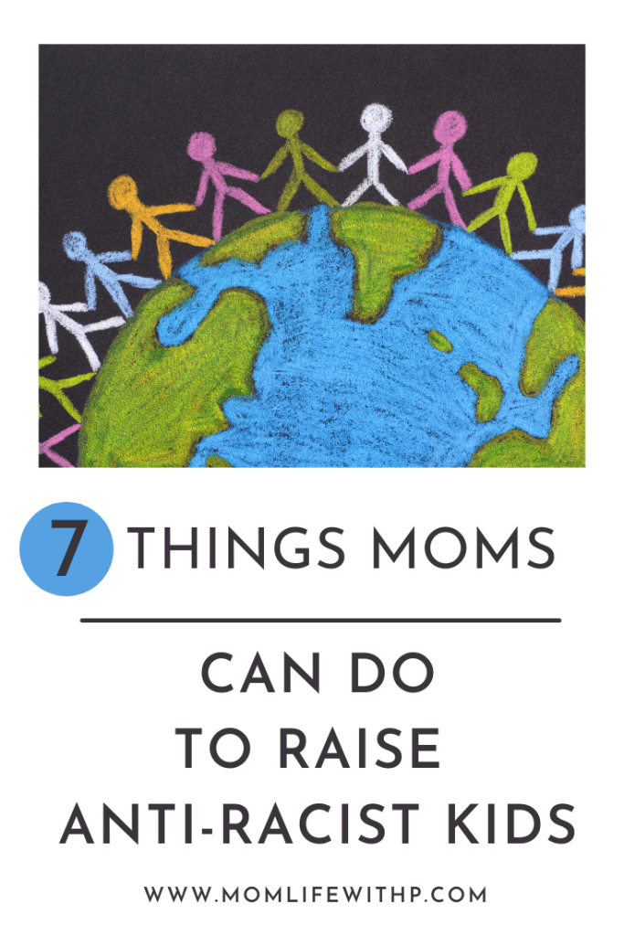 text 7 things moms can do to raise anti-racist kids + chalk drawing of blog with stick figures holding hands around it