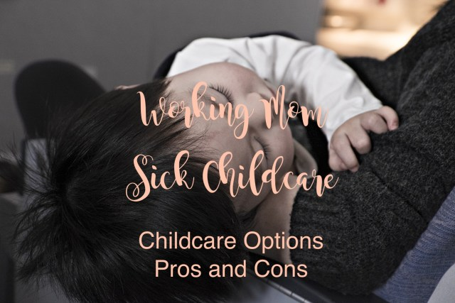 Working Mom Sick Childcare Options Pros and Cons