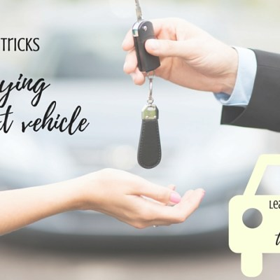 Three Tips and Tricks to Buying Your Next Vehicle