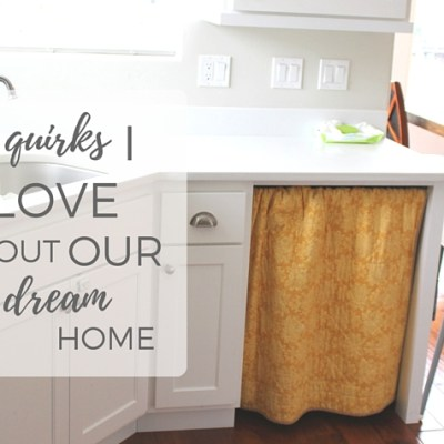6 Quirks I Love About Our Dream Home