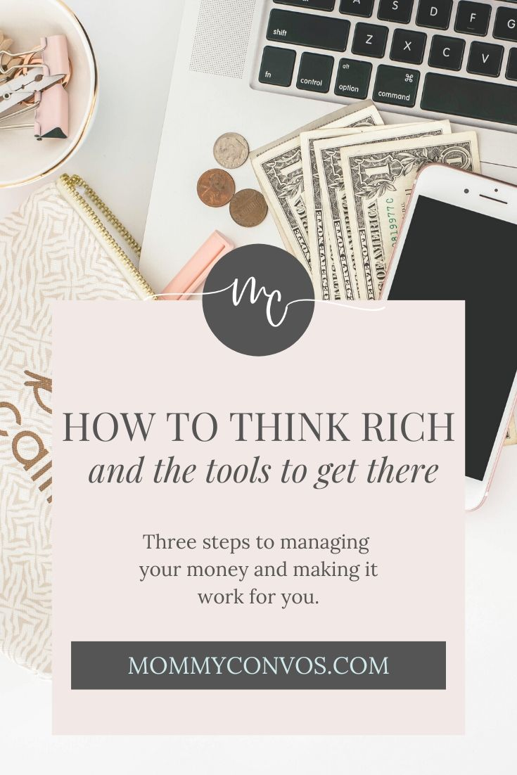 budget, how to get rich, thinking rich and the tools to get you there, steps to managing your finances, managing your finances, financial management, teach your kids about money, make your money work for you, financial education, how to be financially savvy, mommy convos, how to make money