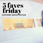 Five Faves Friday: Customer Service