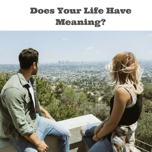 Does Your Life Have Meaning