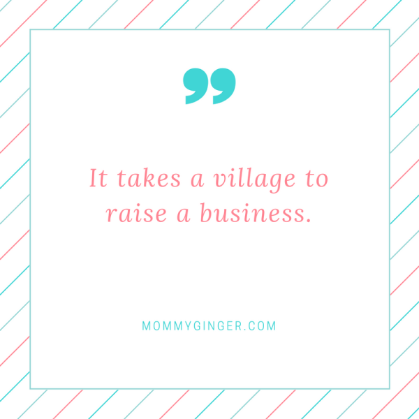 It takes a village to raise a business.