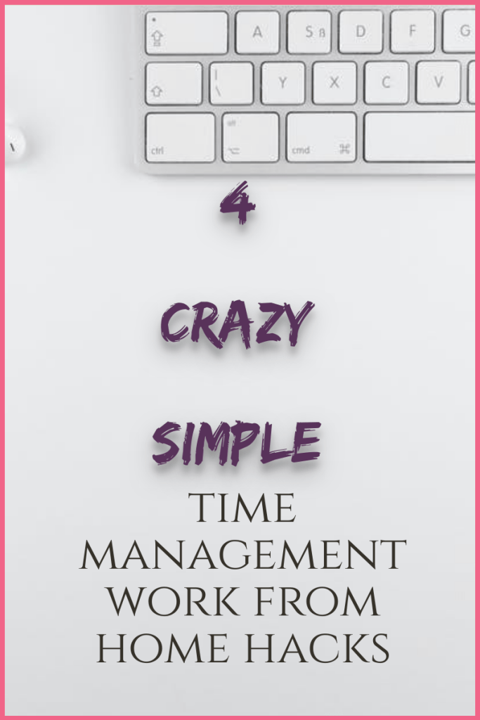 4 crazy simple time management work from home hacks