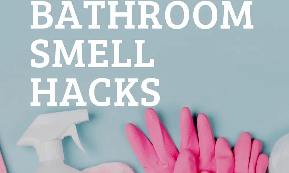 Easy bathroom smell hacks