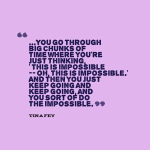 One of my favorite quotes about motherhood. We really DO do the impossible.