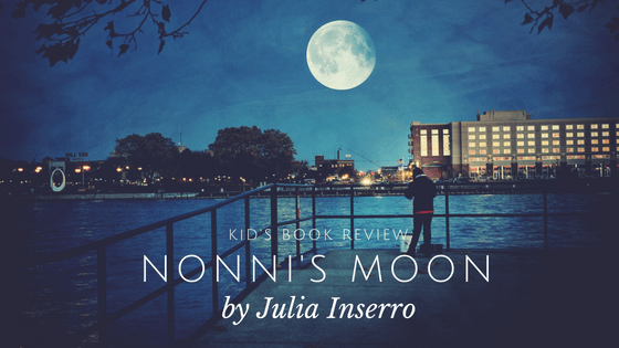 Nonni's Moon is a book about love and longing. It is about how a young girl and her favourite person in the world Nonni find a unique way to communicate across the miles. Kids book review, Nonnis moon, Julia Inserro, raising a reader, books for children