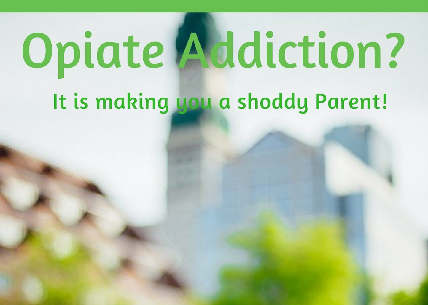How seeking treatment for Opiate Addiction makes you a better parent?