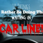 10 Things I'd Rather Be Doing Than Waiting in Car Line
