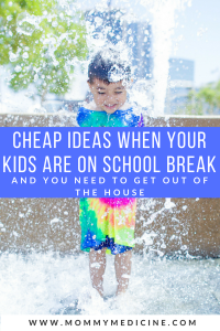 cheap ideas when your kids are on break and you need to get out of the house?