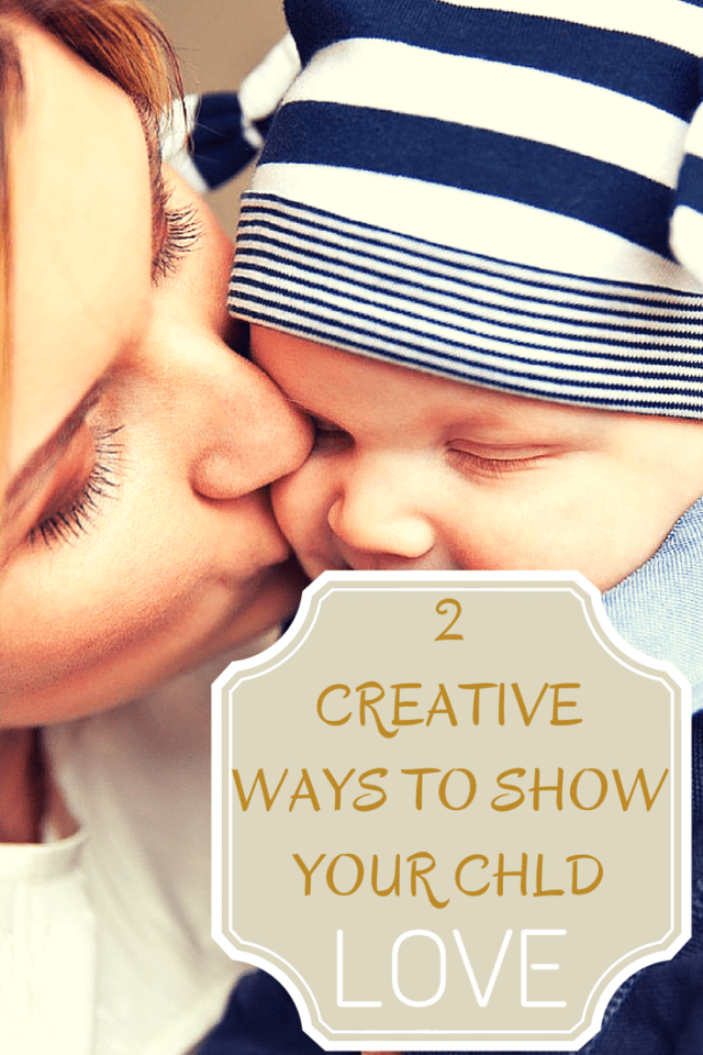 2 Creative Ways To Show Your Child Love