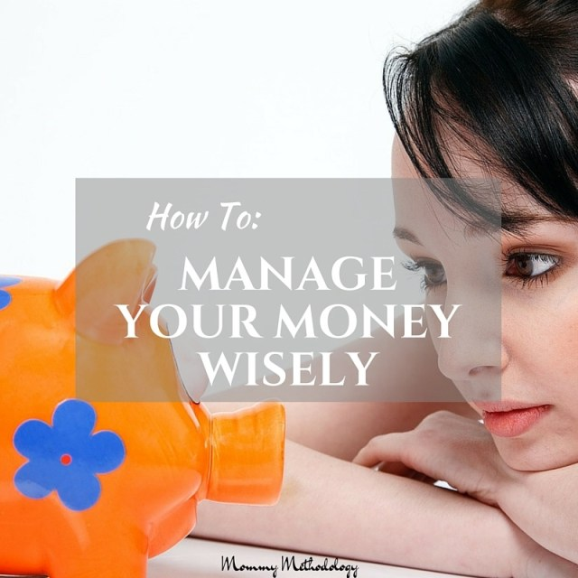 How To Manage Your Money Wisely | Mommy Methodology