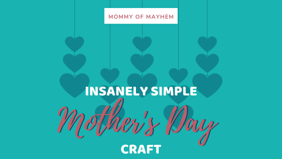 Insanely Simple Mother's Day Craft