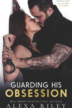 Guarding His Obsession by Alexa Riley