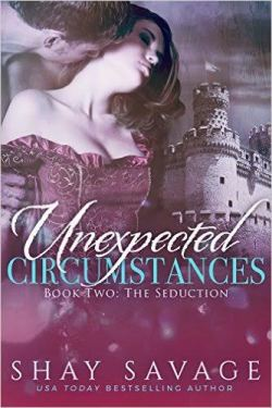 Unexpected Circumstances (Book 2 The Seduction) by Shay Savage
