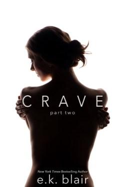 COVER REVEAL Title: Crave: Part Two Series: Crave Duet #2 Author: E.K. Blair