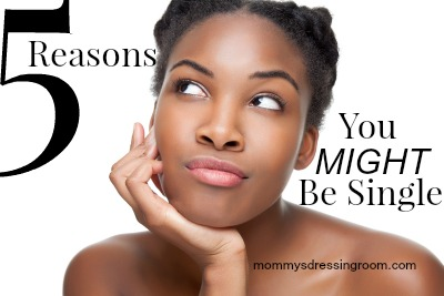 5 Reason's You Might Be Single