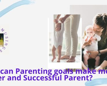 How to make your Parenting Goals work for the benefit of your kids success?