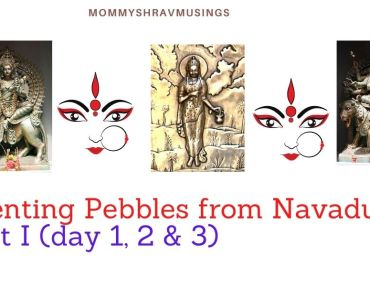 Parenting Pebbles from Navadurgas Part I (for days 1,2 & 3)