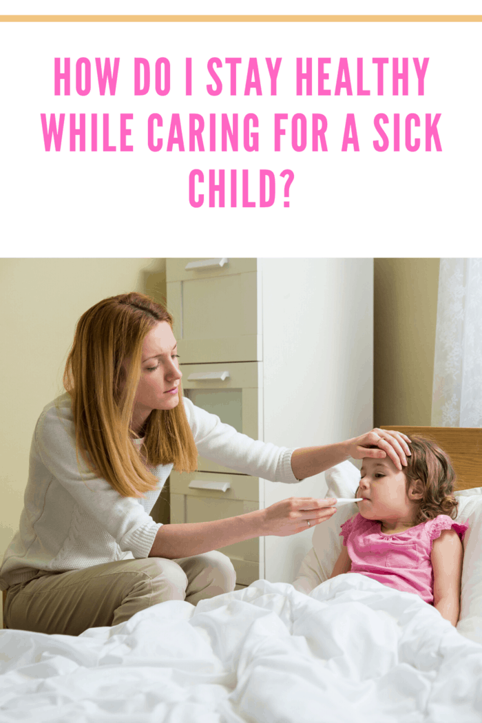 These tips will help you stay healthy even when your kids are sick because It's almost impossible to keep your kids from getting sick.