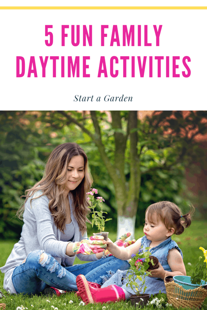 One of the most fun family daytime activities is starting a garden.