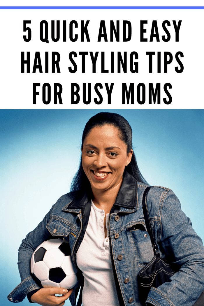 We share 5 quick and easy hair styling tips for busy moms to keep you looking and feeling your best without missing what's on the schedule.