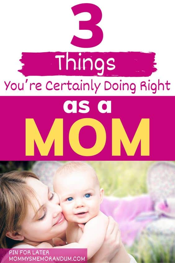 Parenting is a tough gig, but we want you to know you're doing these three things right as a mom
