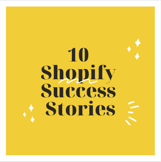 10 shopify success stories