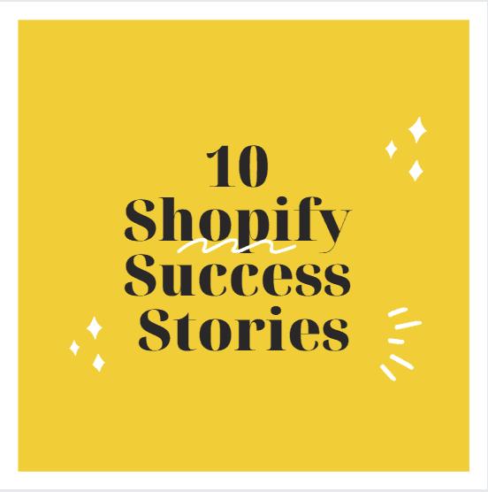 10 shopify success stories