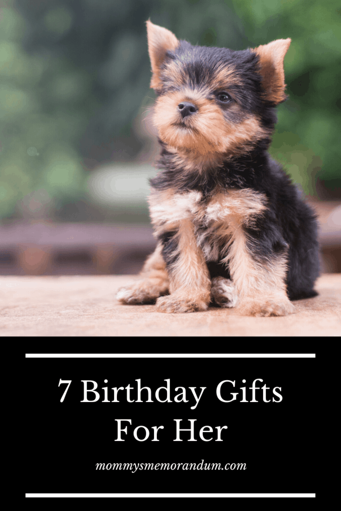 Pets can be a great gift for her if she likes pets.