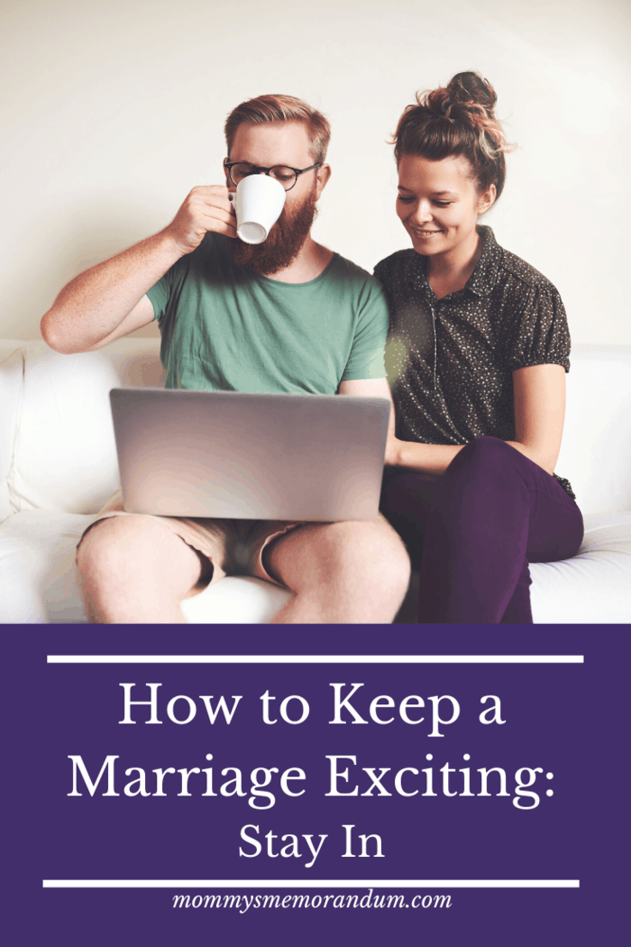 How to Keep a Marriage Exciting:The best way to do it is to stay at home.