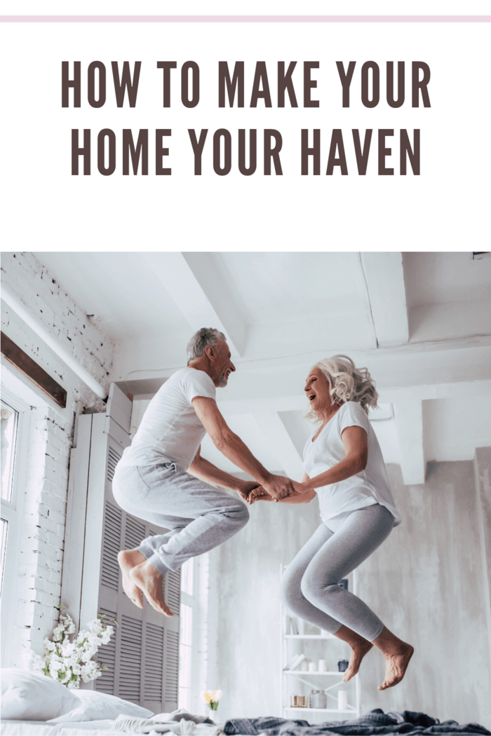 Find out how to make your home your haven with some simple and easy to apply tips.