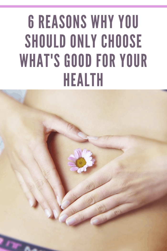 6 Reasons Why You Should Only Choose What's Good For Your ...