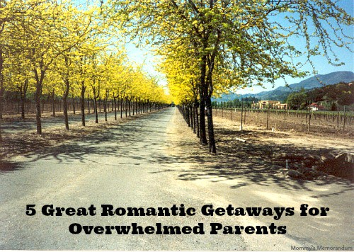 5 Great Romantic Getaways for Overwhelmed Parents #romance #getaway #couples