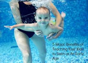 5 Major Benefits of Teaching Your Kids to Swim at An Early Age