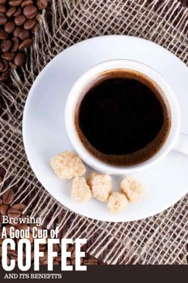 Brewing a Good Cup of Coffee and its Benefits