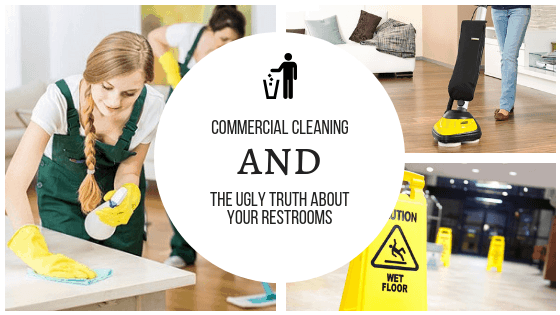 Commercial Cleaning and The Ugly Truth About Your Restrooms