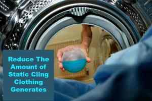 Laundry Tips: Reduce The Amount of Static Cling Clothing Generates