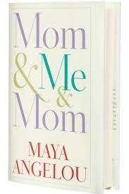 Ordinary Girl Extraordinary Woman Read Maya Angelou's Mom & Me & Mom