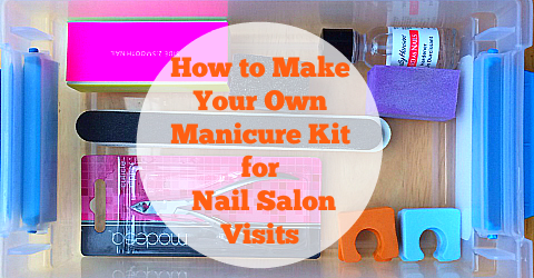 How to Make Your Own Manicure Kit for Nail Salon Visits
