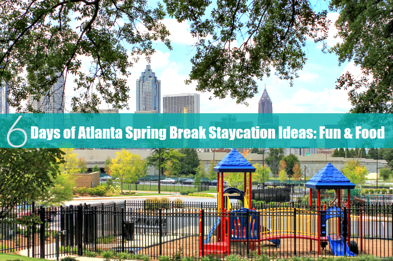 Atlanta Spring Break Staycation