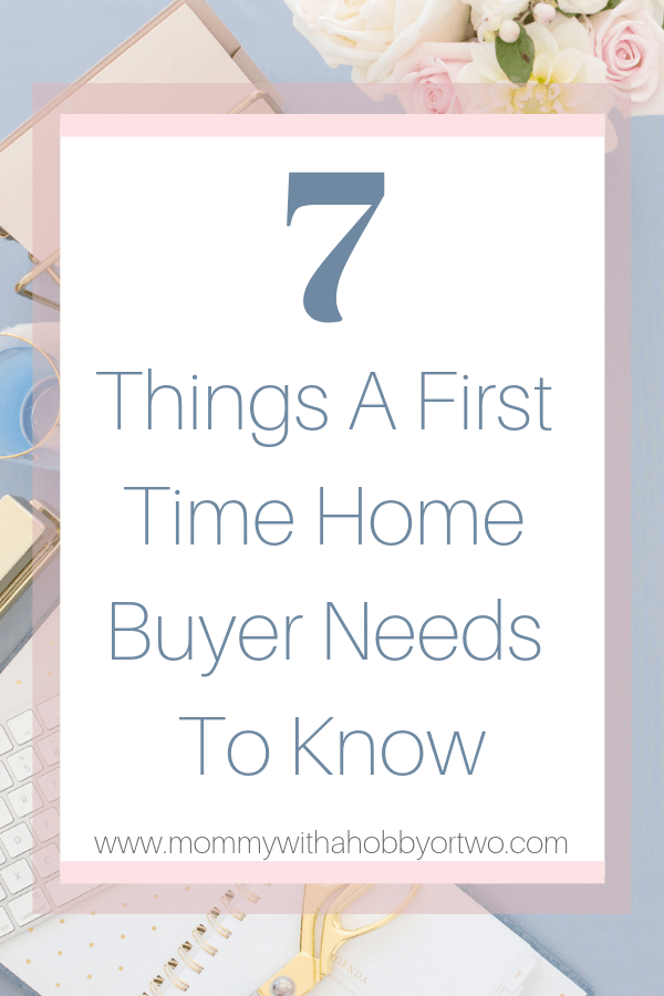 If you have started the home buying process, check out my top 7 things a first time home buyer needs to know.