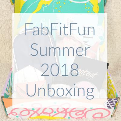 FabFitFun Summer 2018 Unboxing
